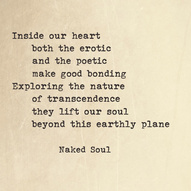 Inside our heart both the erotic and the poetic make good bonding