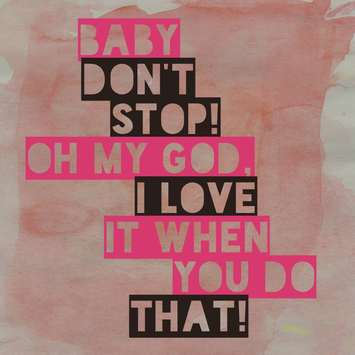 Baby, dont stop please