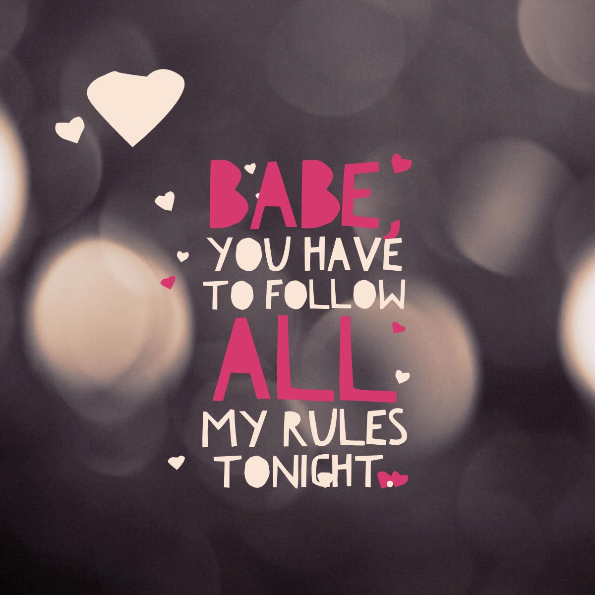 baby, you have to follow all my rules tonight