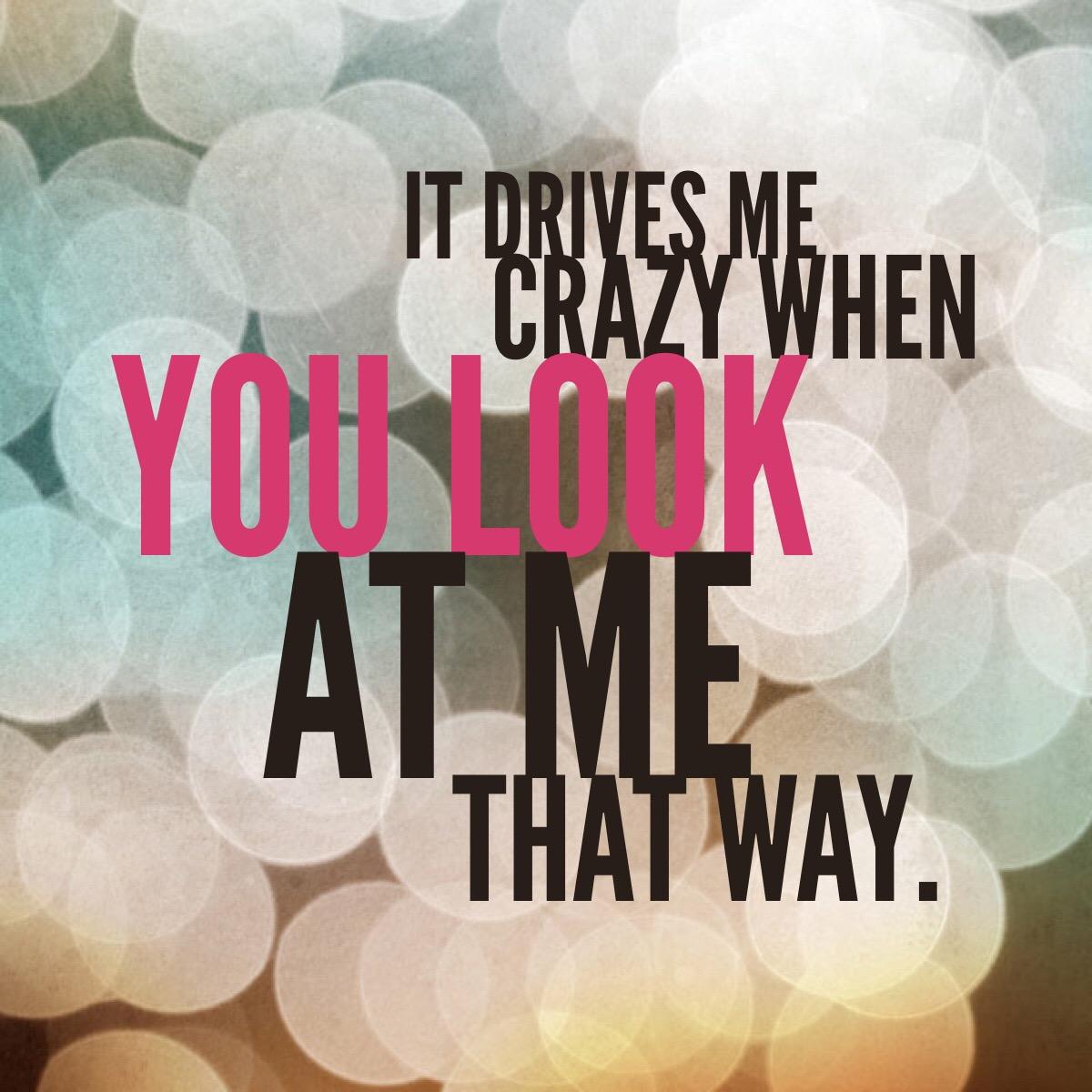 it drives me crazy