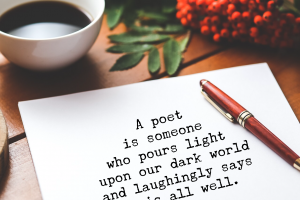 A poet is someone who pours light upon our dark world and laughingly says it is all well.