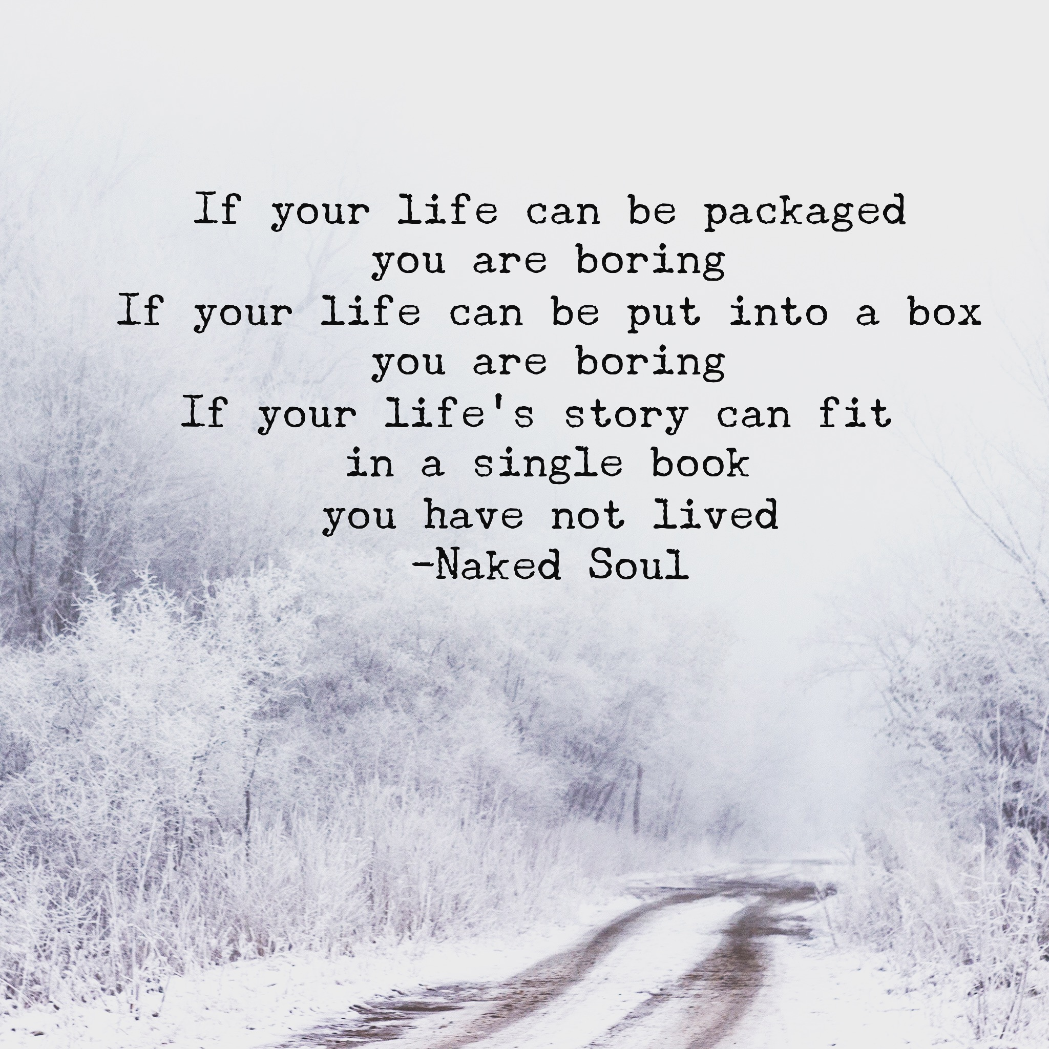 if your life can be packaged you are boring